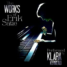 The Works of Erik Satie - Performed by Klara Kormendi