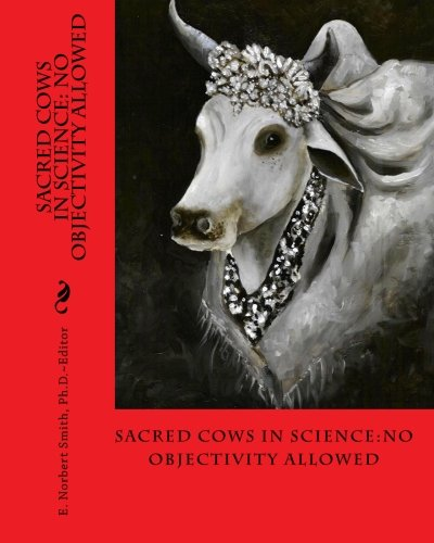 Sacred Cows In Science: No Objectivity Allowed