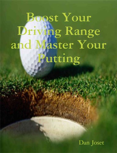 Boost Your Driving Range and Master your Putting Ultimate Golf secrets