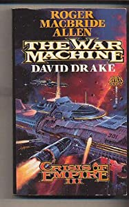 The War Machine: Crisis Of Empire III by David Drake and Roger MacBride Allen