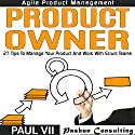 Agile Product Management: Product Owner: 26 Tips to Manage Your Product and Work with Scrum Teams Audiobook by  Paul VII Narrated by Randal Schaffer
