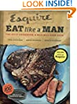 Eat Like a Man: The Only Cookbook a M...