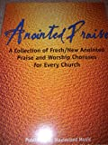 img - for Anointed Praise, A Collection of Fresh/New Anointed Praise and Worship Choruses for Every Church, 2000 book / textbook / text book
