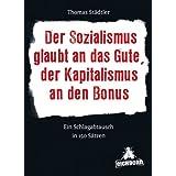 """Der Sozialismus glaubt an das Gute, der Kapitalismus an den Bonus: Ein Schlagabtausch in 150 S�tzenvon """"Thomas St�dtler"""""""