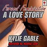 Forced Feminization: A Love Story | Kylie Gable