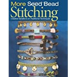 More Seed Bead Stitching: Creative Variations on Traditional Techniquesby Beth Stone