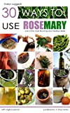 30 Ways to Use Rosemary (X-Ways to)