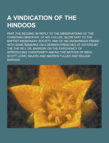 A   Vindication of the Hindoos; Part the Second, in Reply to the Observations of the Christian Observer, of Mr. Fuller, Secretary to the Baptist Missi