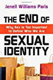 End of Sexual Identity, The: Why Sex Is Too Important to DefineWho We Are