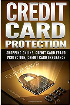 Credit Card Protection: Shopping Online, Credit Card Fraud Protection, Credit Card Insurance