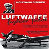 LUFTWAFFE FIGHTER PILOT: Defending the Reich Against the RAF and USAAF (1906502838) by Fischer, Wolfgang