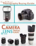 Tony Northrups Photography Buying Guide: How to Choose a Camera, Lens, Tripod, Flash, & More (Tony Northrups Photography Books Book 2)