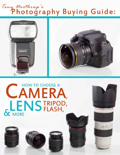 Tony Northrup - Tony Northrup's Photography Buying Guide: How to Choose a Camera, Lens, Tripod, Flash, & More (Tony Northrup's Photography Books)