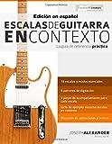 img - for Escalas de guitarra en contexto: Domina y aplica todas las escalas y modos esenciales en la guitarra (Spanish Edition) book / textbook / text book