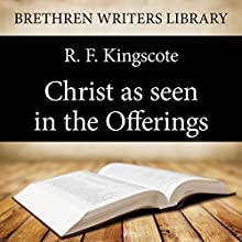 Christ as Seen in the Offerings (       UNABRIDGED) by R. F. Kingscote Narrated by Paul Ansdell