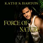 Force of Nature: Force of Nature, Book 1 (       UNABRIDGED) by Kathi S. Barton Narrated by Liona Gem