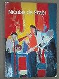Nicolas de Staël: Paris, Galeries Nationales du Grand Palais, 22 May-24 August 1981, London, The Tate Gallery, 7 October-29 November 1981 : an ... d'Art Moderne, Centre Georges Pompidou, Paris Nicolas de Staël