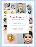 B�b� Gourmet: My Baby Recipe Book - 100 easy recipes for raising adventurous eaters