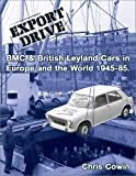 EXPORT DRIVE: BMC & British Leyland Cars in Europe and the World 1945-85.
