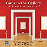 Guns in the Gallery (       UNABRIDGED) by Simon Brett Narrated by Simon Brett