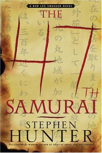 The 47th Samurai: A Bob Lee Swagger Novel (Bob Lee Swagger Novels), Stephen Hunter