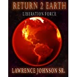 Return 2 Earth: Liberation Force (Book 2 from the E2E Universe) (The Escape 2 Earth Series) ~ Lawrence Johnson Sr.