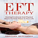 EFT Therapy: Healing Emotional and Physical Abuse to Have Peace in Your Life | Kristeen Hutchings