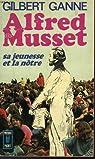 Alfred de Musset, sa jeunesse et la notre par Ganne