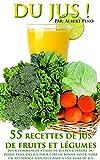 DU JUS: 55 recettes de jus de fruits et légumes pour commencer à faire de jus pour perdre du poids, faire des jus pour être en bonne santé, faire un nettoyage naturel grâce à une cure de jus...