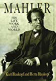 Mahler: His Life, Work and World