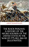 The Black Phalanx: A History of the Negro Soldiers of the United States in the War of 1775-1812, 1861-'65  [Illustrated]