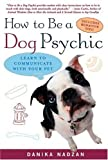 img - for How to be a Dog Psychic: Learn to Communicate with Your Pet by Danika Nadzan (November 01,2005) book / textbook / text book
