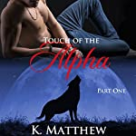 Touch of the Alpha (Touch of the Alpha Series Book 1) | K Matthew