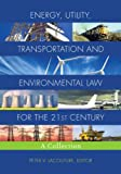 Energy, Utility, Transportation and Environmental Law for the 21st Century: A Collection