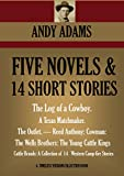 5 NOVELS & 14 SHORT STORIES The Log of a Cowboy, A Texas Matchmaker, The Outlet, Reed Anthony-Cowman, The Wells Brothers:The Young Cattle Kings, Cattle     Camp Stories (Timeless Wisdom Collection)