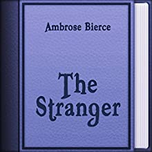The Stranger (Annotated) (       UNABRIDGED) by Ambrose Bierce Narrated by Anastasia Bertollo