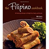 The Filipino Cookbook: 85 Homestyle Recipes to Delight Your Family and Friends ~ Miki Garcia
