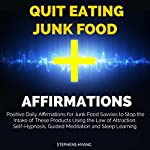 Quit Eating Junk Food Affirmations: Positive Daily Affirmations for Junk Food Savvies to Stop the Intake of These Products Using the Law of Attraction, Self-Hypnosis, Guided Meditation | Stephens Hyang