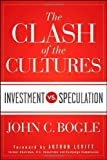 img - for The Clash of the Cultures: Investment vs. Speculation by Arthur Levitt Jr. (Foreword), John C. Bogle (21-Aug-2012) Hardcover book / textbook / text book