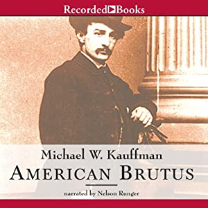 American Brutus: John Wilkes Booth and the Lincoln Conspiracies | [Michael Kauffman]