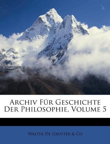 Archiv Fur Geschichte Der Philosophie, Volume 5