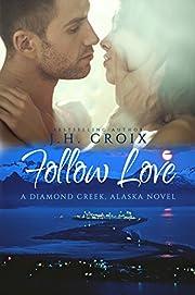 Follow Love, Contemporary Romance (Diamond Creek, Alaska Novels Book 2)