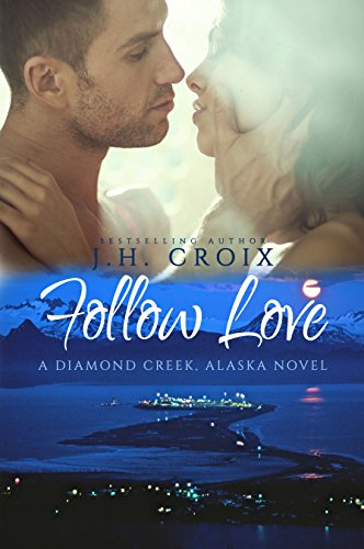 Follow Love (A Diamond Creek, Alaska Novel) by J.H. Croix