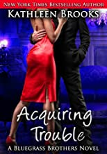 Acquiring Trouble: A Bluegrass Brothers Novel (Volume 3)