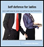 Self defence for ladies: learn eight ways to rescue yourself in a molestation attempt
