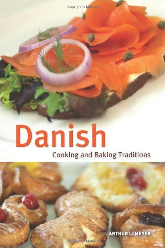 Danish Cooking and Baking Traditions (Hippocrene Cookbook Library) by Arthur L. Meyer