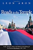 Roads to the Temple: Truth, Memory, Ideas, and Ideals in the Making of the Russian Revolution, 1987-
