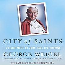 City of Saints: A Pilgrimage to John Paul II's Kraków (       UNABRIDGED) by George Weigel, Carrie Gress, Stephen Weigel Narrated by Carrie Gress, Stephen Weigel, Stefan Rudnicki