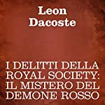 I delitti della Royal Society [Crimes of the Royal Society]: Il mistero del demone rosso | Leon Dacoste