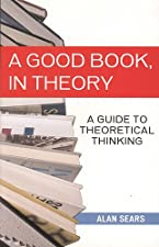 A Good Book In Theory Making Sense Through Inquiry by Alan Sears